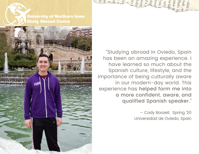 "Cody: ""Studying abroad in Oviedo, Spain has been an amazing experience. I have learned so much about the Spanish culture, lifestyle, and the importance of being culturally aware in our modern-day world. This experience has helped form me into a more confident, aware, and qualified Spanish speaker."""