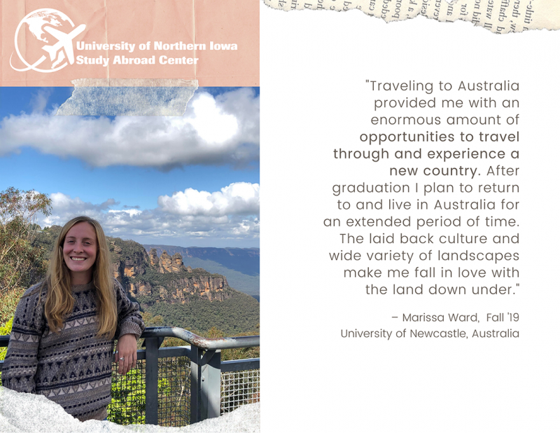 "Marissa Ward: ""Traveling to Australia provided me with an enormous amount of opportunities to travel through and experience a new country. After graduation I plan to return to and live in Australia for an extended period of time. The laid back culture and wide variety of landscapes make me fall in love with the land down under."""